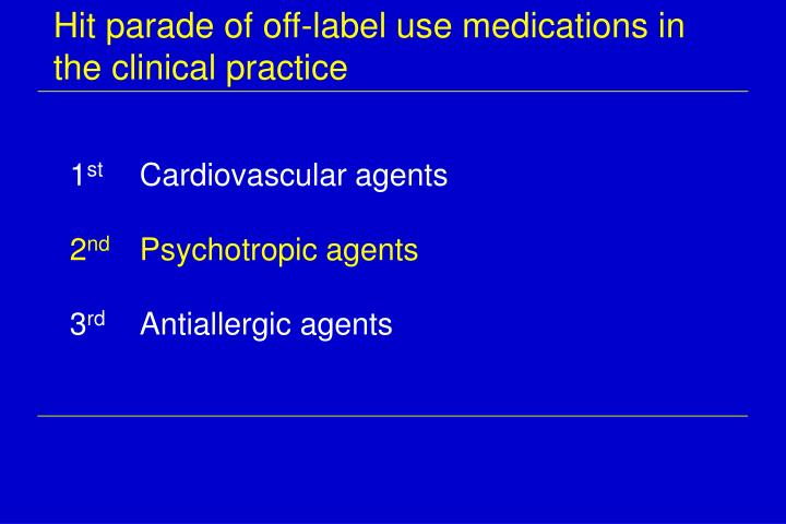 Hit parade of off-label use medications in the clinical practice