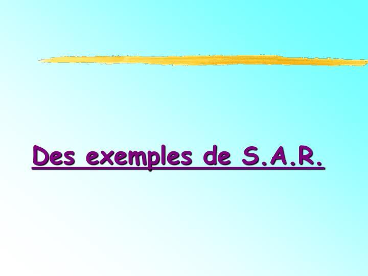 Des exemples de S.A.R.