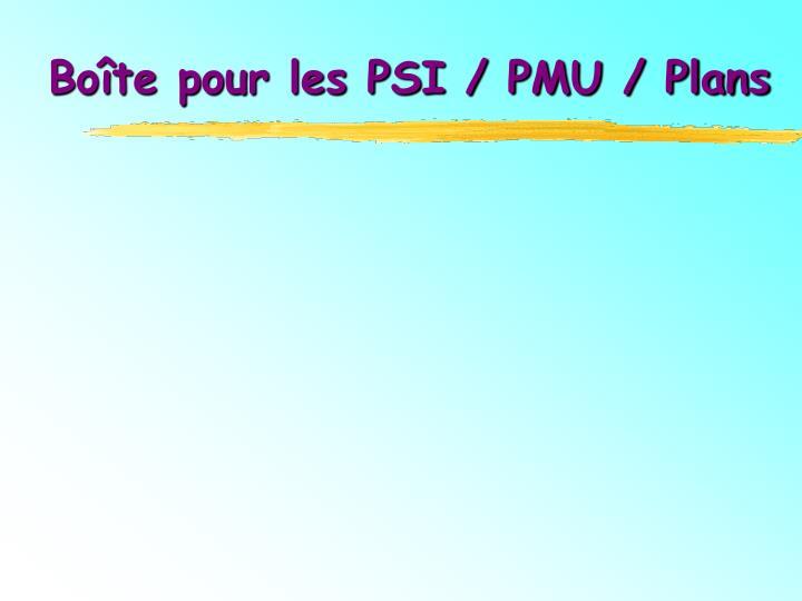 Boîte pour les PSI / PMU / Plans