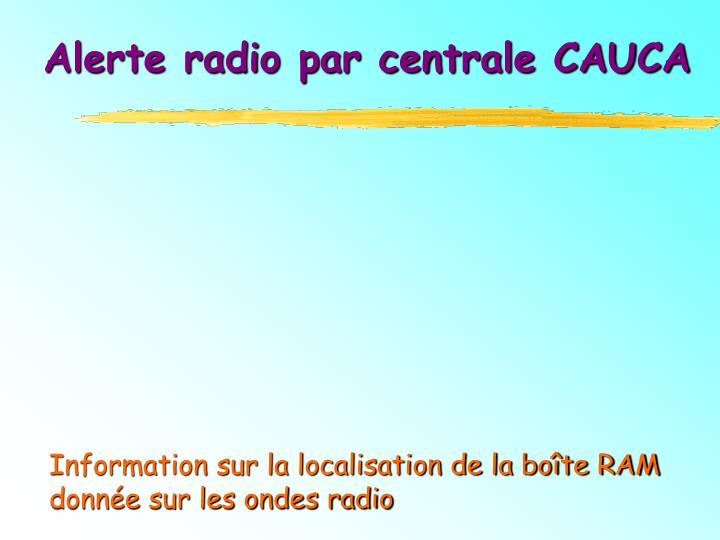 Alerte radio par centrale CAUCA