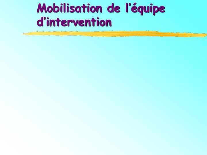 Mobilisation de l'équipe d'intervention
