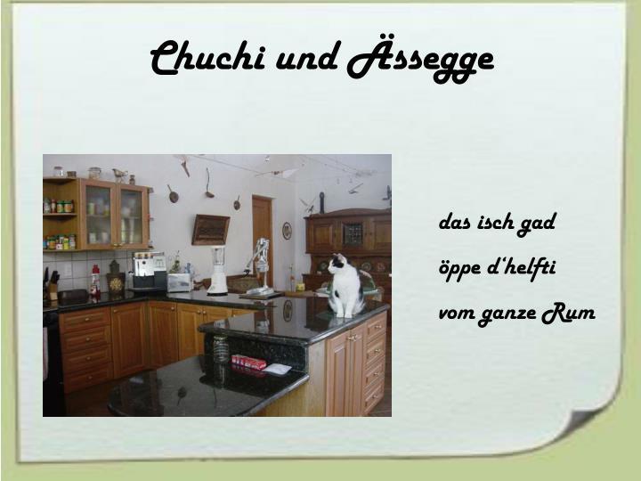 Chuchi und Ässegge