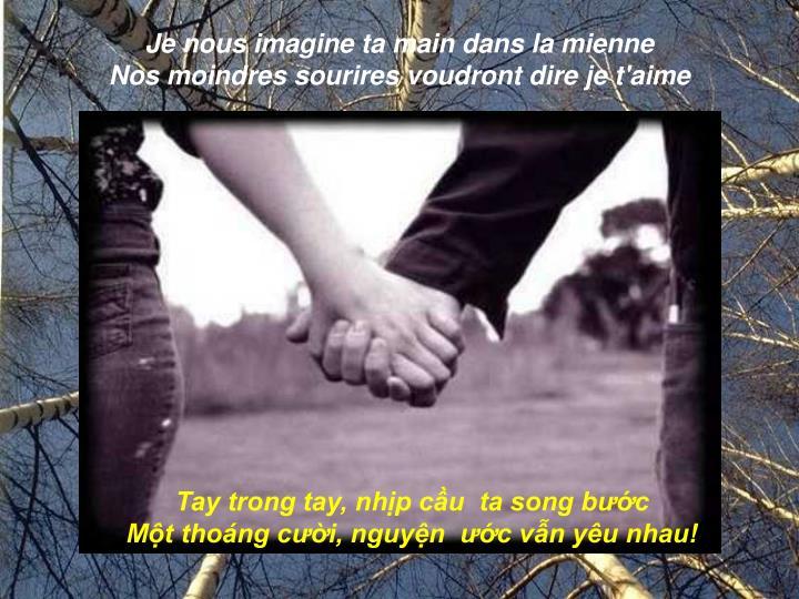 Je nous imagine ta main dans la mienne