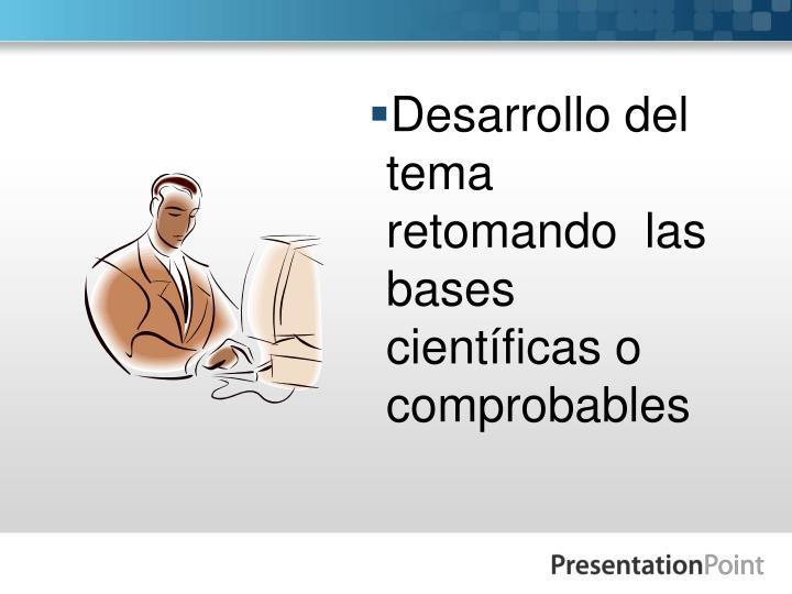 Desarrollo del tema retomando  las bases científicas o comprobables