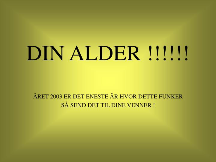 DIN ALDER !!!!!!