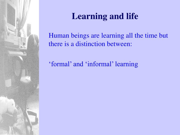Learning and life