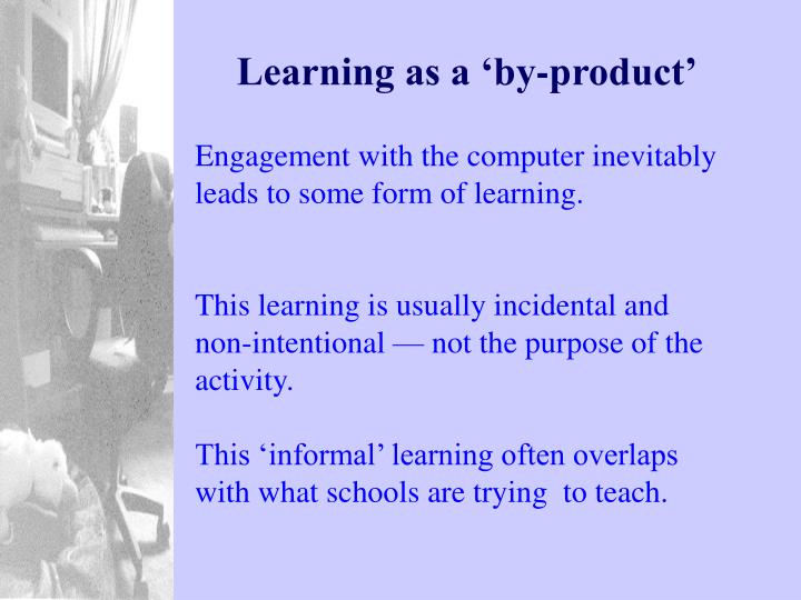 Learning as a 'by-product'
