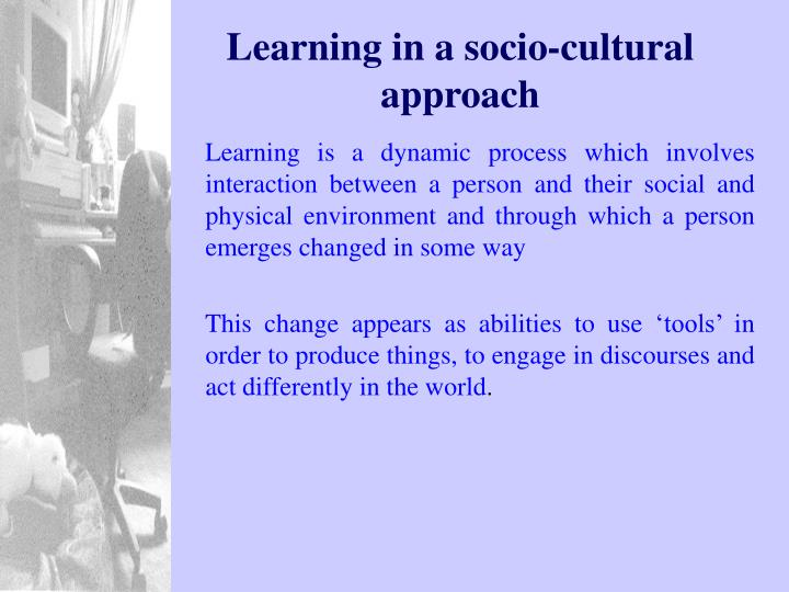 Learning in a socio-cultural approach