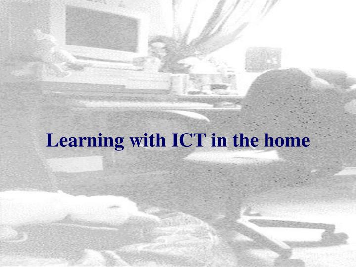 Learning with ICT in the home