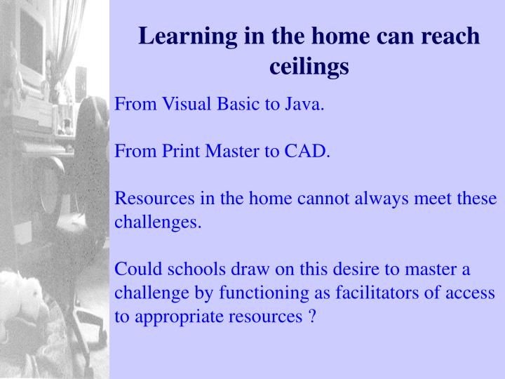 Learning in the home can reach ceilings