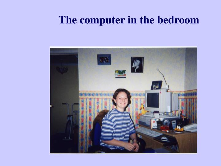 The computer in the bedroom