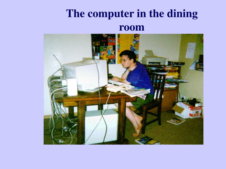 The computer in the dining room