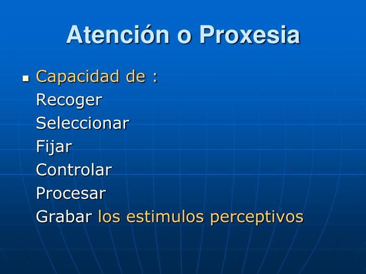 Atención o Proxesia
