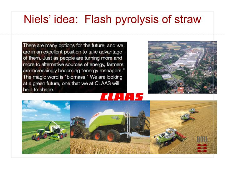 Niels' idea:  Flash pyrolysis of straw