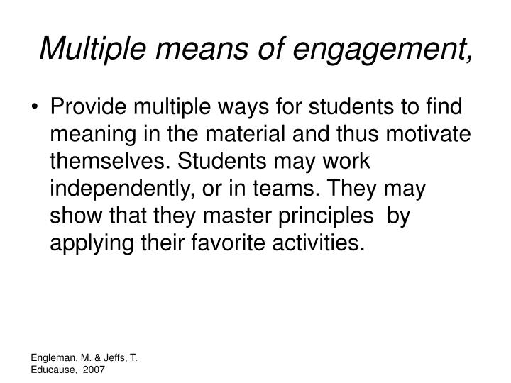 Multiple means of engagement,
