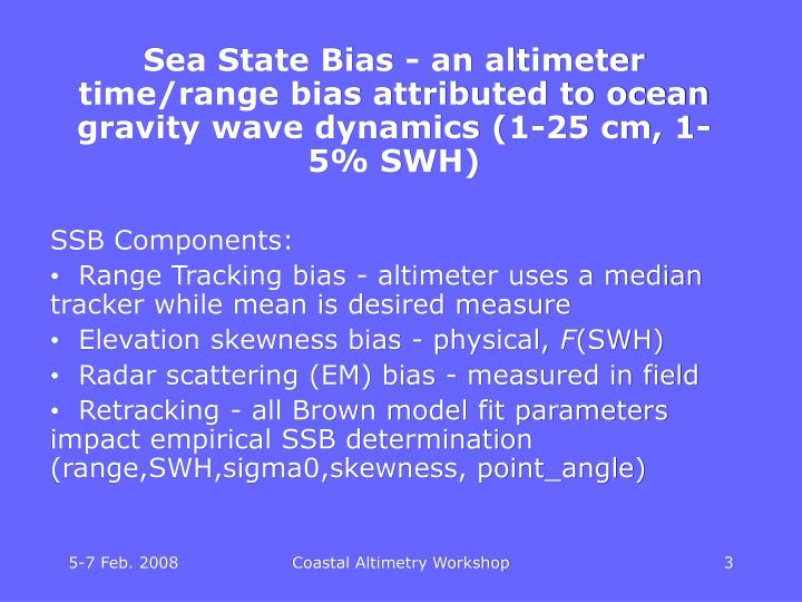 Sea State Bias - an altimeter time/range bias attributed to ocean gravity wave dynamics (1-25 cm, 1-...