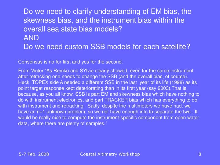 Do we need to clarify understanding of EM bias, the skewness bias, and the instrument bias within the overall sea state bias models?