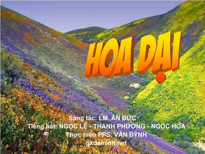 Sáng tác: LM. ÂN ĐỨC                                                                       Tiếng hát: NGỌC LỄ - THANH PHƯƠNG - NGỌC HOA Thực hiện PPS: VÂN ĐỲNH                                               gxdaminh.net