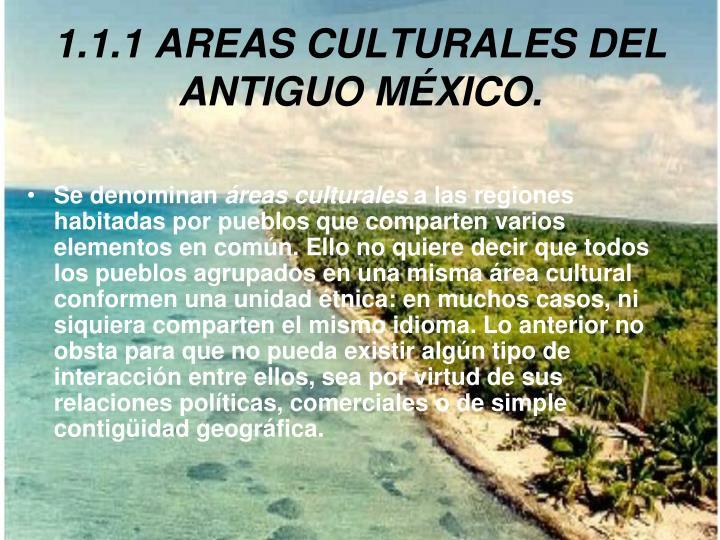 1.1.1 AREAS CULTURALES DEL ANTIGUO MÉXICO.