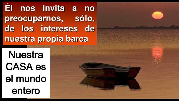Él nos invita a no preocuparnos, sólo, de los intereses de nuestra propia barca
