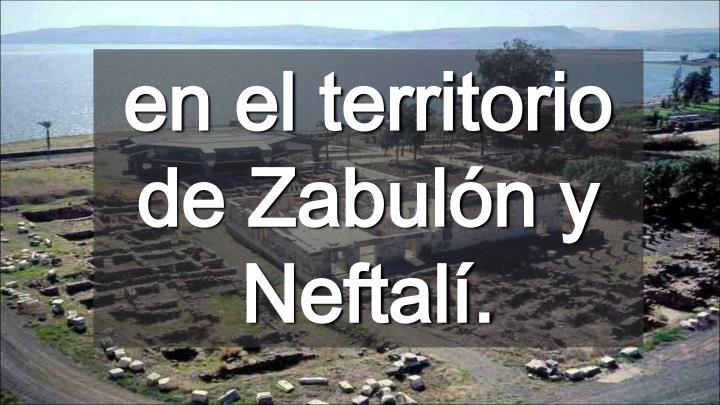 en el territorio de Zabulón y Neftalí.