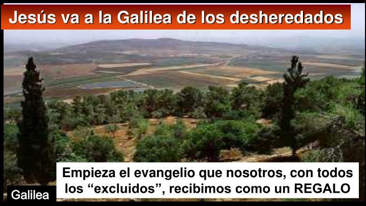 Jesús va a la Galilea de los desheredados