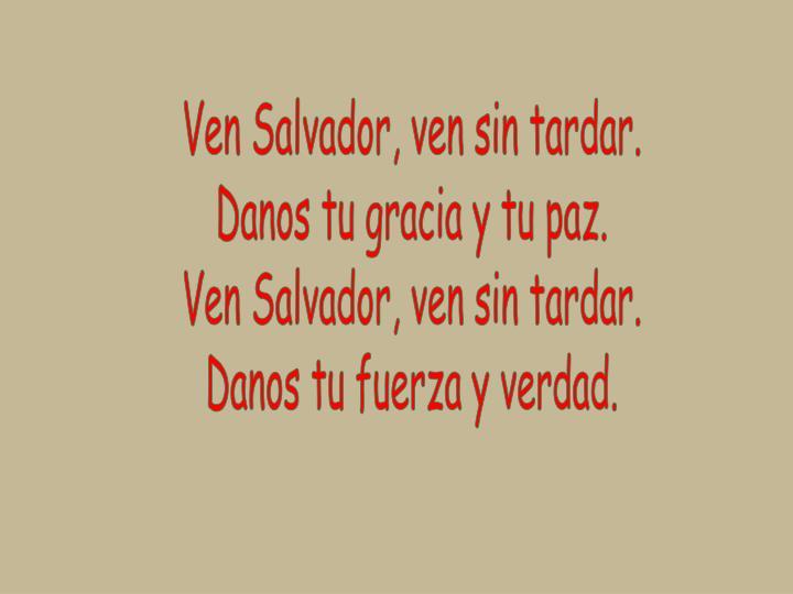 Ven Salvador, ven sin tardar.