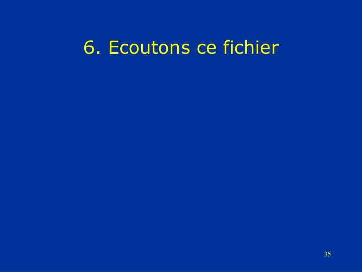 6. Ecoutons ce fichier
