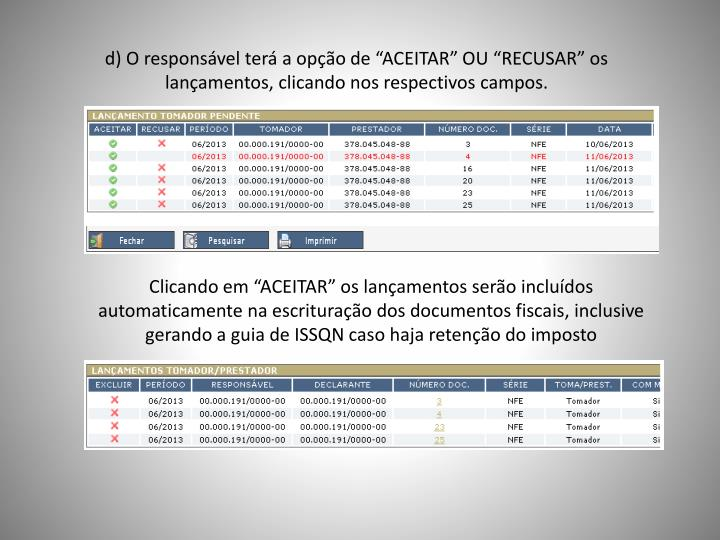 """d) O responsável terá a opção de """"ACEITAR"""" OU """"RECUSAR"""" os lançamentos, clicando nos respectivos campos."""