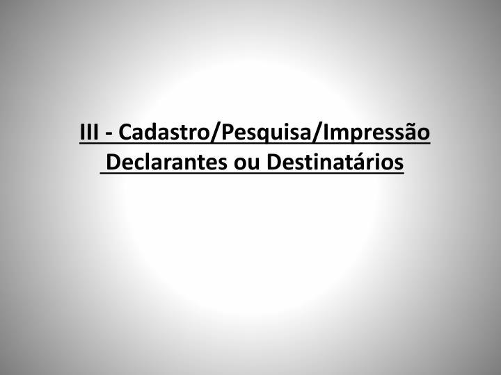 III - Cadastro/Pesquisa/Impressão