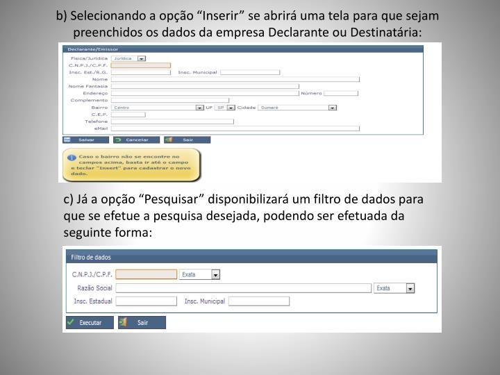 """b) Selecionando a opção """"Inserir"""" se abrirá uma tela para que sejam preenchidos os dados da empresa Declarante ou Destinatária:"""