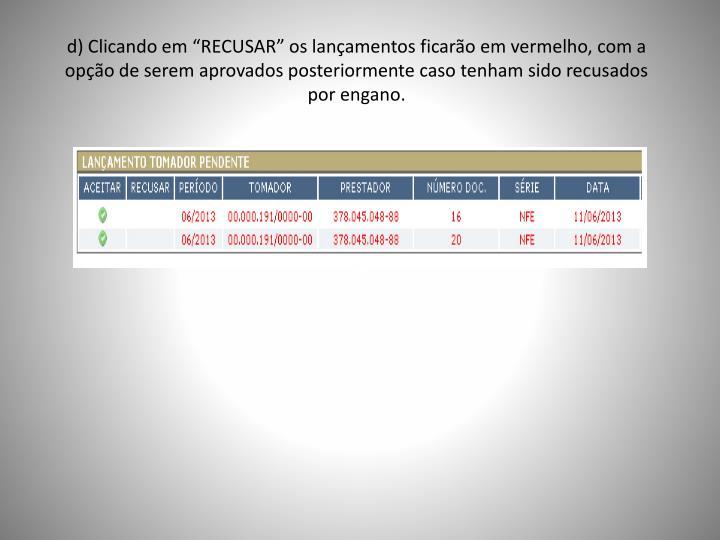 """d) Clicando em """"RECUSAR"""" os lançamentos ficarão em vermelho, com a opção de serem aprovados posteriormente caso tenham sido recusados por engano."""