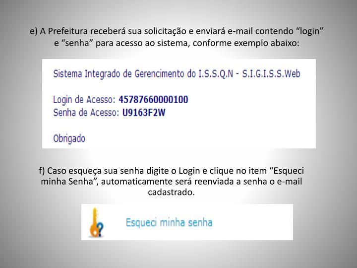 """e) A Prefeitura receberá sua solicitação e enviará e-mail contendo """"login"""" e """"senha"""" para acesso ao sistema, conforme exemplo abaixo:"""