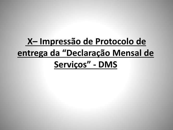 """X– Impressão de Protocolo de entrega da """"Declaração Mensal de  Serviços"""" - DMS"""