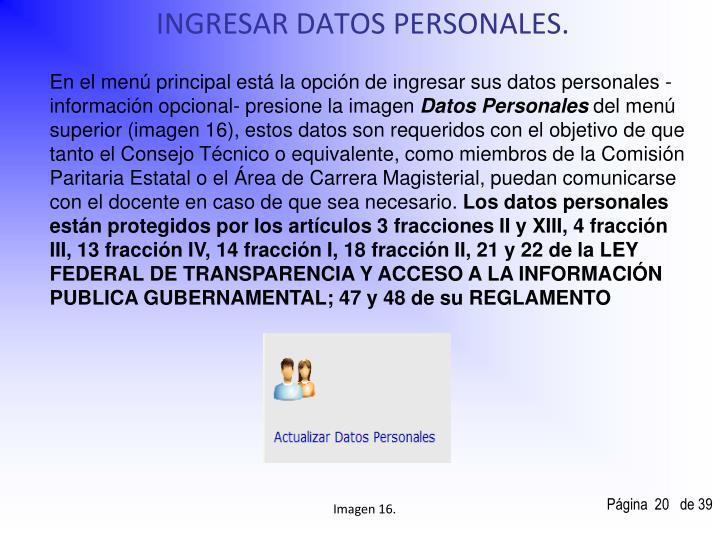 En el menú principal está la opción de ingresar sus datos personales -información opcional- presione la imagen