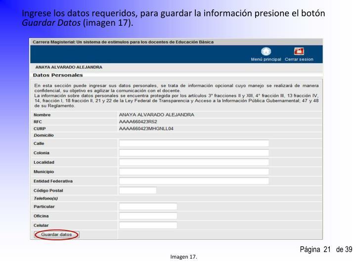 Ingrese los datos requeridos, para guardar la información presione el botón
