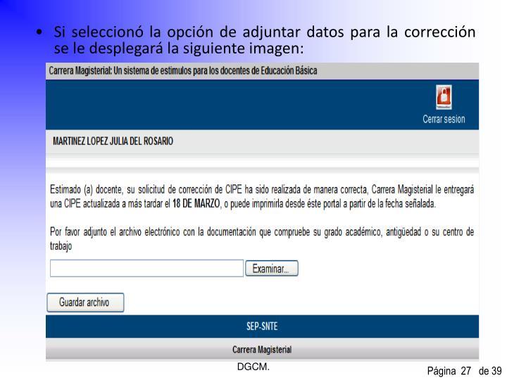 Si seleccionó la opción de adjuntar datos para la corrección se le desplegará la siguiente imagen: