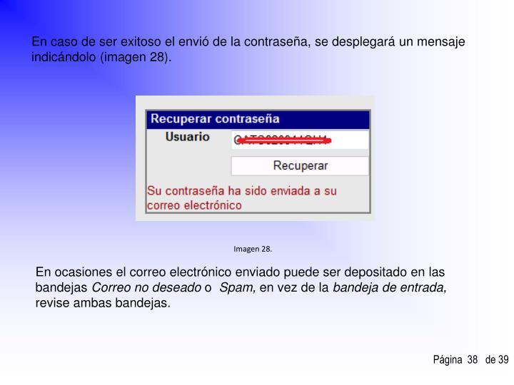 En caso de ser exitoso el envió de la contraseña, se desplegará un mensaje indicándolo (imagen 28).