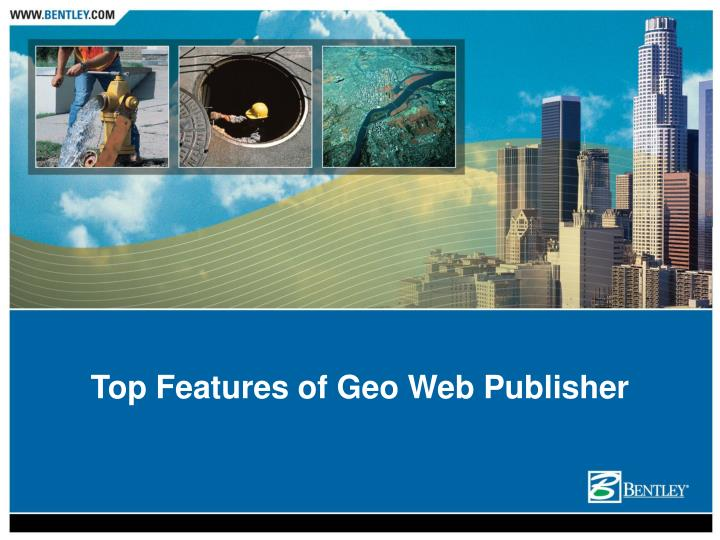 Top Features of Geo Web Publisher
