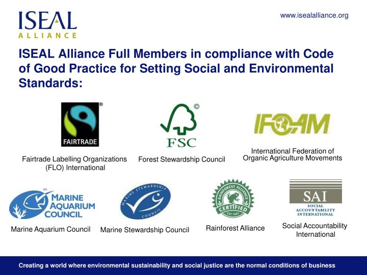 ISEAL Alliance Full Members in compliance with Code of Good Practice for Setting Social and Environmental Standards: