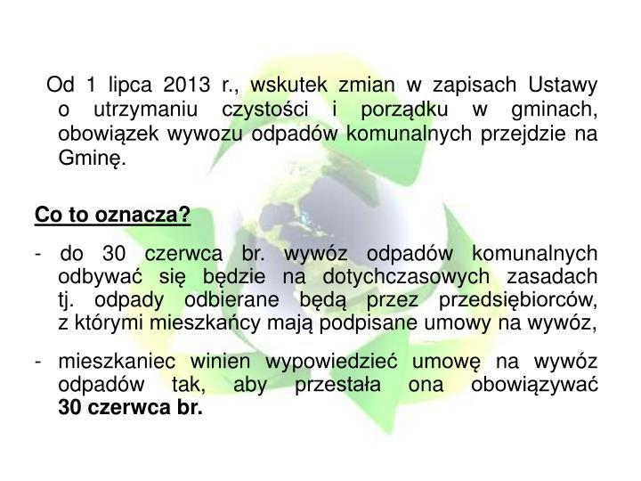 Od 1 lipca 2013 r., wskutek zmian w zapisach Ustawy