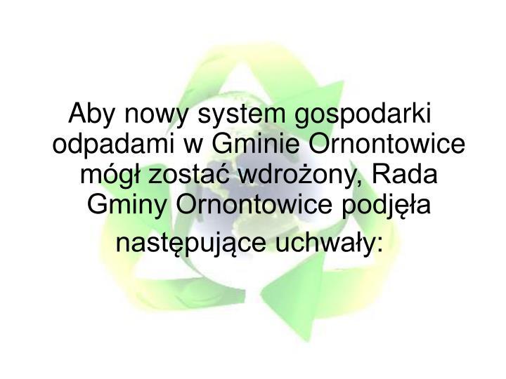 Aby nowy system gospodarki odpadami w Gminie Ornontowice mógł zostać wdrożony, Rada Gminy Ornontowice podjęła