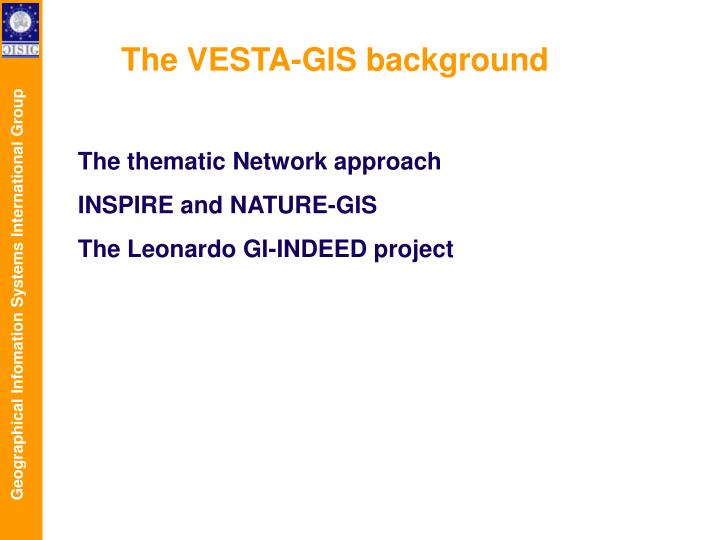 The VESTA-GIS background