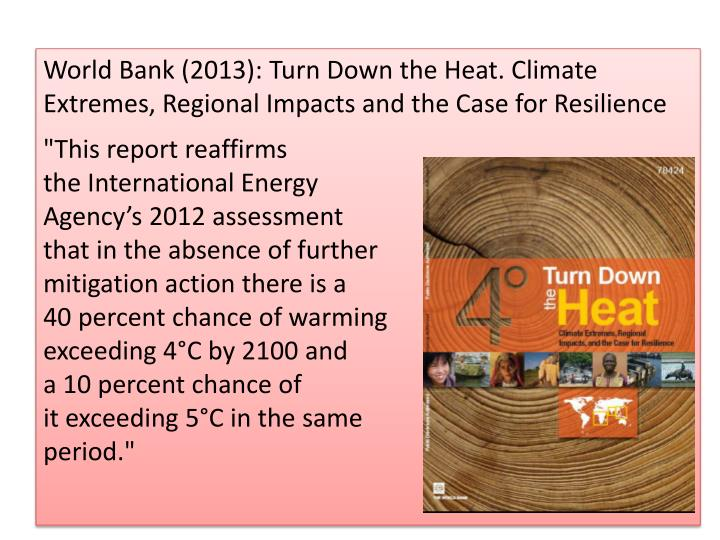 World Bank (2013): Turn Down the Heat. Climate Extremes, Regional Impacts and the Case for Resilience