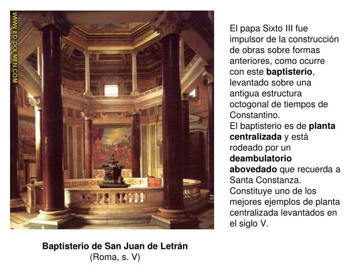 El papa Sixto III fue impulsor de la construcción de obras sobre formas anteriores, como ocurre con este