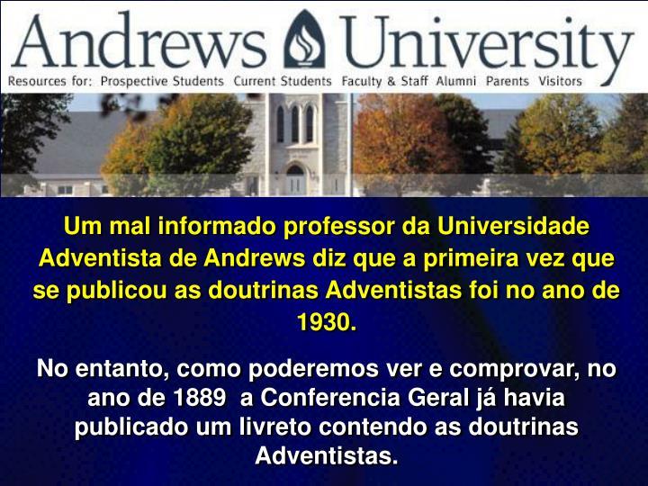 Um mal informado professor da Universidade Adventista de Andrews diz que a primeira vez que se publicou as doutrinas Adventistas foi no ano de 1930.