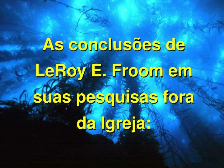 As concluses de LeRoy E. Froom em suas pesquisas fora da Igreja: