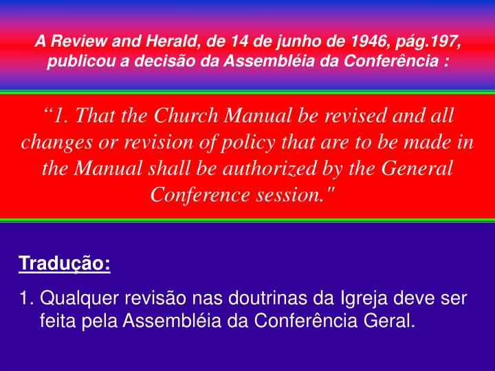 A Review and Herald, de 14 de junho de 1946, pg.197, publicou a deciso da Assemblia da Conferncia :