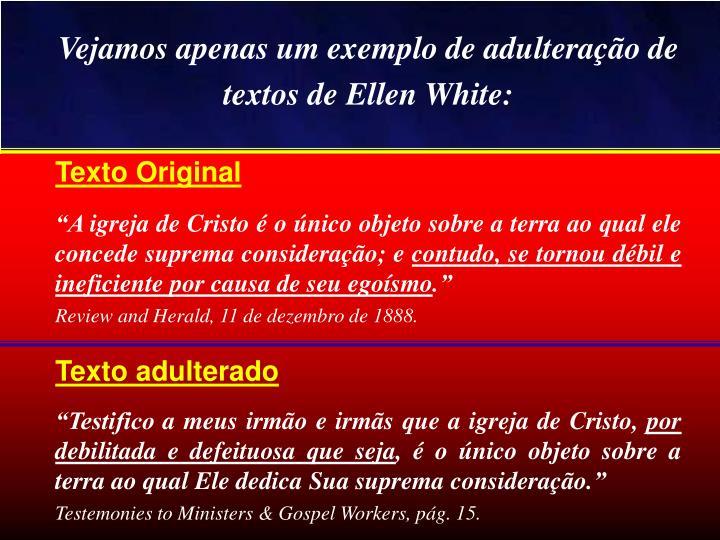Vejamos apenas um exemplo de adulterao de textos de Ellen White: