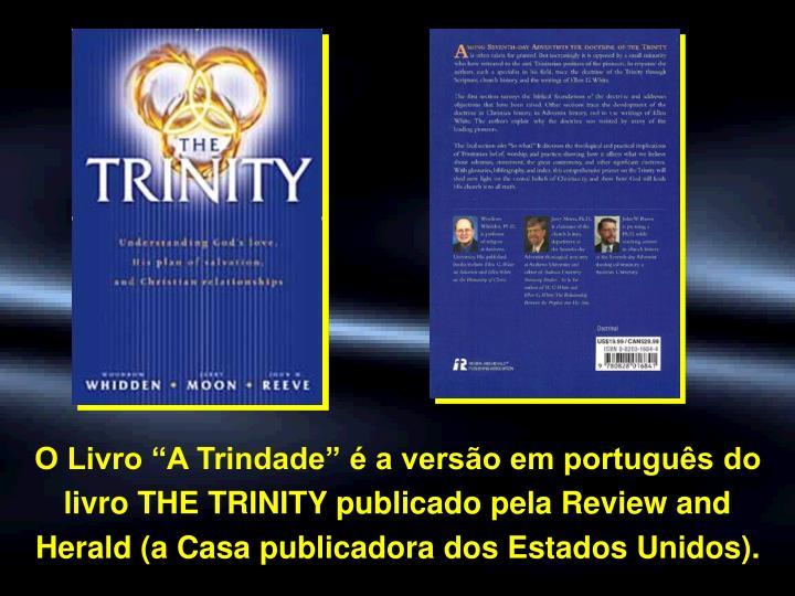 O Livro A Trindade  a verso em portugus do livro THE TRINITY publicado pela Review and Herald (a Casa publicadora dos Estados Unidos).